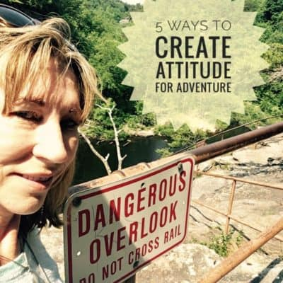 5 Steps to create an attitude for adventure