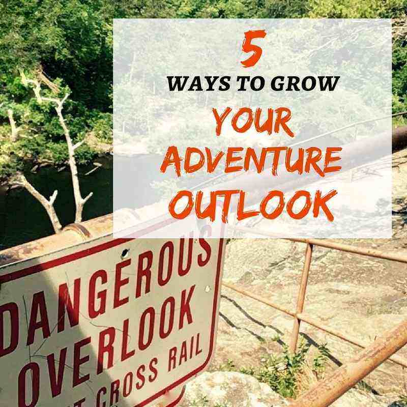 5 steps to grow your adventure outlook!