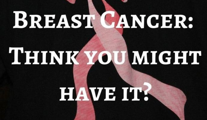 Breast-cancer-you-think-you-have-it-what-do-you-do-now-1-690x400 Breast Cancer - Think you might have it?  What happens now?