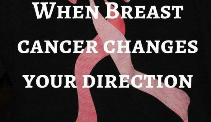 When-breast-cancer-changes-your-direction-in-life-690x400 Breast Cancer - Think you might have it?  What happens now?