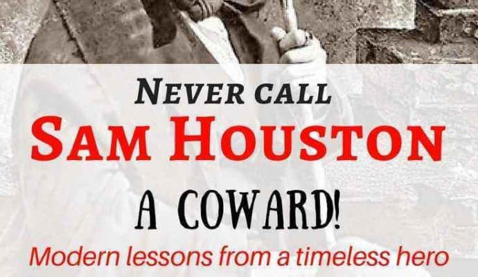 Never-call-Sam-Houston-a-coward-690x400 Sam Houston - modern lessons for contemporary times