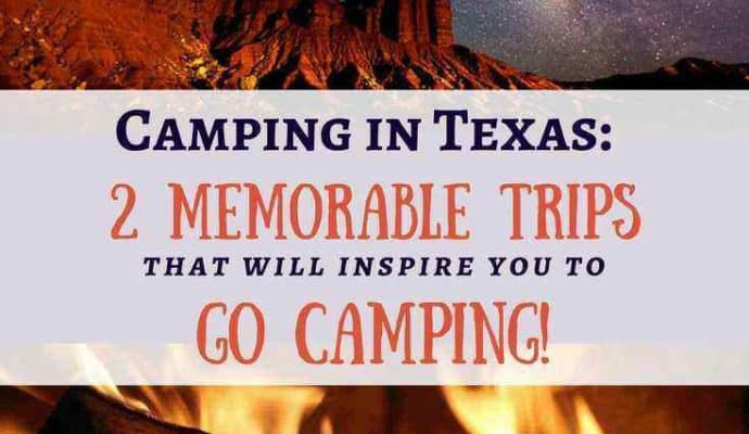 Camping-in-Texas-2-trips-that-will-inspire-you-690x400 Camping in Texas - Tent to Trailer Adventures!